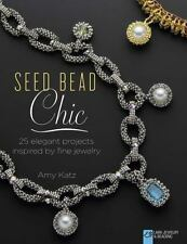 Seed Bead Chic : 25 Elegant Projects Inspired by Fine Jewelry by Amy Katz...