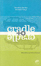 Cradle to Cradle: Remaking the Way We Make Things by Michael Braungart, William