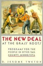 The New Deal at the Grass Roots: Programs for the People in Otter Tail County,
