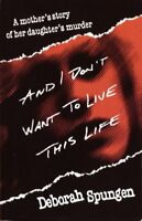 And I Don't Want to Live This Life, Paperback by Spungen, Deborah, Like New U...
