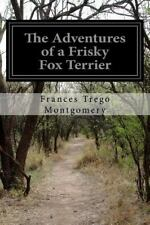 Adventures of a Frisky Fox Terrier, Paperback by Montgomery, Frances Trego, L.