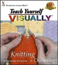 Visual Read Less, Learn More: Teach Yourself VISUALLY Knitting and Crocheting by