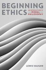 Beginning Ethics: An Introduction to Moral Philosophy by Lewis Vaughn (English)