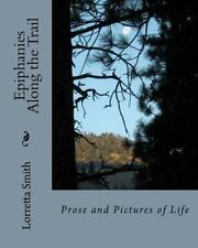 Epiphanies along the Trail : Prose and Pictures of Life by Lorretta Smith...