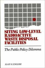 Siting Low-Level Radioactive Waste Disposal Facilities: The Public Policy Dilem