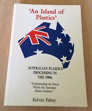 Kelvin Fahey - AN ISLAND OF PLASTICS - Australians Plastics Processing 1980s