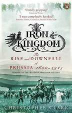 Iron Kingdom: The Rise and Downfall of Prussia, 1600-1947 by Christopher Clark (