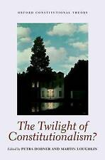 NEW The Twilight of Constitutionalism? (Oxford Constitutional Theory)