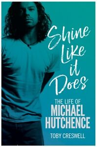 Shine Like It Does The Life of Michael Hutchence Toby Creswell INXS