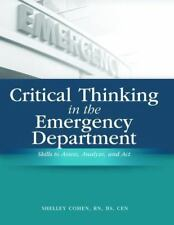 Critical Thinking in the Emergency Department: Skills to Assess, Analyze, And Ac