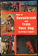 How to Housebreak and Train Your Dog - by Arthur Liebers Trade Paperback 1982