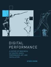 Digital Performance: A History of New Media in Theater, Dance, Performance Art,