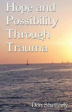 Hope and Possibility Through Trauma by Don Shetterly (2010, Paperback)