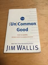 The (Un)Common Good : How the Gospel Brings Hope to a World Divided by Jim.