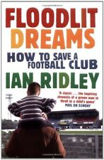 Floodlit Dreams: How to Save a Football Club By Ian Ridley. 9781416511458