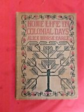 HOME LIFE IN COLONIAL DAYS by ALICE MORSE EARLE 1899 ANTIQUE HISTORY BOOK MB7
