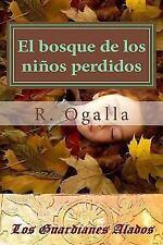 Los Guardianes Alados: El Bosque de Los Ninos Perdidos by R. Ogalla (2016,...