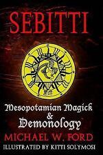 Sebitti : Mesopotamian Magick & Demonology, Paperback by Ford, Michael W., IS...