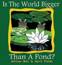 Is the World Bigger Than a Pond? by Willow Bail and April Fields (2013,...