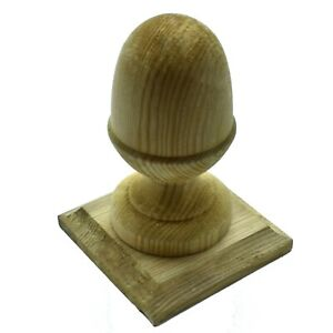 """GREEN TREATED WOODEN ACORN FINIAL 4"""" 100mm + BASE TO SUIT 4"""" 100mm FENCE POST"""