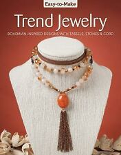 Easy-To-Make Trend Jewelry : Bohemian-Inspired Designs with Tassels, Stones &...