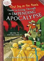 First Dog On the Moon's Guide to Living Through the Impending Apocalypse: and...