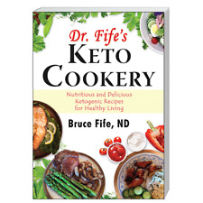 Dr. Fife's Keto Cookery by Bruce Fife Ketogenic Recipes for Health WT74539