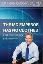The MD Emperor Has No Clothes : Everybody Is Sick and I Know Why by Peter,...