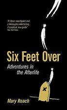 Six Feet Over: Adventures in the Afterlife by Mary Roach (Hardback, 2007)
