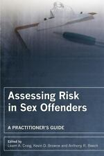 Assessing Risk in Sex Offenders : A Practitioner's Guide by Leam A. Craig,...