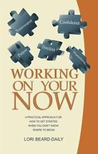 Working On Your Now: A Practical Approach for How to Get Started When-ExLibrary