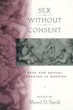 Sex Without Consent: Rape and Sexual Coercion in America