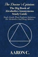 Doctor's Opinion : The Big Book of Alcoholics Anonymous That Explores Solutio...
