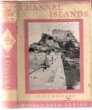 Channel Islands (Things Seen Series) by Clive Holland, Seeley,Service & Co