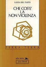 CHE COS'E' LA NON VIOLENZA di Lanza del Vasto - Alce nero Jaca Book 1990 #