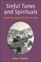 Sinful Tunes & Spirituals Black Folk Music to the Civil War Dena Epstein 2003 PB
