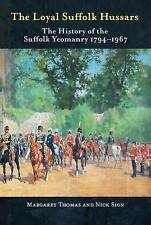 The Loyal Suffolk Hussars: The History of the Suffolk Yeomanry 1794-1967 by Nick Sign, Margaret Thomas (Hardback, 2012)