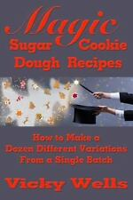Magic Sugar Cookie Dough Recipes: How to Make a Dozen Different Variations from