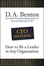 CEO Material : How to Be a Leader in Any Organization by D. A. Benton (2009,...