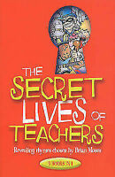 The Secret Lives of Teachers: Revealing Rhymes Chosen by by Brian Moses...