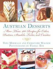 Austrian Desserts: More Than 400 Recipes for Cakes, Pastries, Strudels, Torte...
