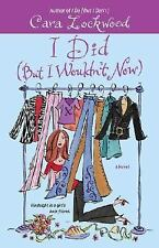 I Did (but I Wouldn't Now) by Cara Lockwood (2006, Paperback)