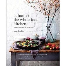 At Home in the Whole Food Kitchen: Celebrating the Art of Eating Well by Amy...