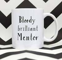 Bloody Brilliant Mentor Coffee Mug Mentor Gift Mentor Thank You Mug Mentor Tea