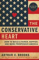 The Conservative Heart : How to Build a Fairer, Happier, and More Prosperous...