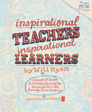 Inspirational Teachers Inspirational Learners: A Book of Hope for Creativity...