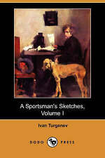 NEW A Sportsman's Sketches, Volume I (Dodo Press) by Ivan Sergeevich Turgenev