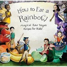 How to Eat a Rainbow: Magical Raw Vegan Recipes for Kids! by Ellie Bedford...