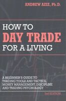 How to Day Trade for a Living : A Beginner's Guide to Tools and Tactics, Mone...