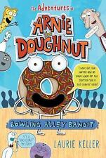 The Adventures of Arnie the Doughnut: Bowling Alley Bandit 1 by Laurie Keller...